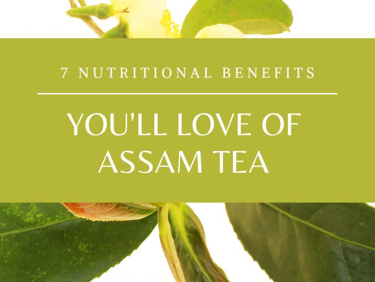 7 Benefits of Drinking Assam Tea