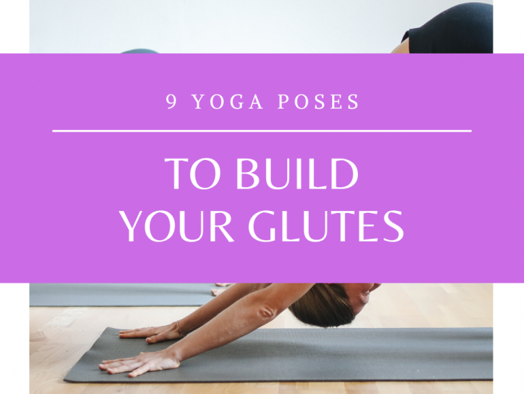 9 Yoga Poses To Build Glutes