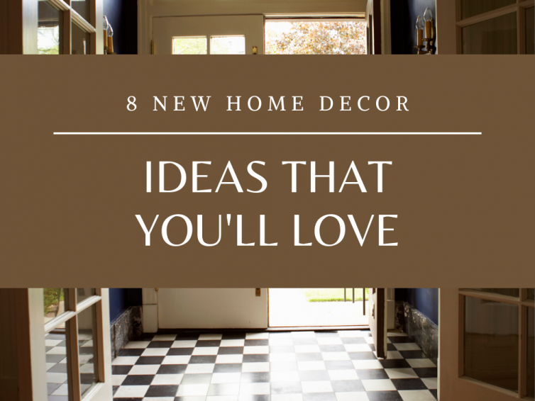 8 New Home Decor Ideas