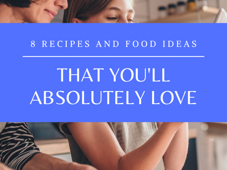 8 Recipes and Food Ideas To Try