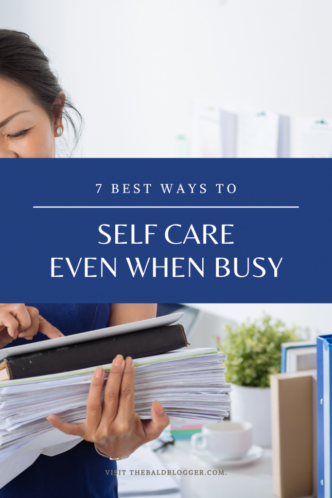 7 Ways To Self Care When Busy